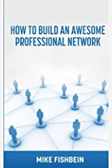 Business Networking: How to Build an Awesome Professional Network: Strategies and tactics to meet and build relationships with successful people