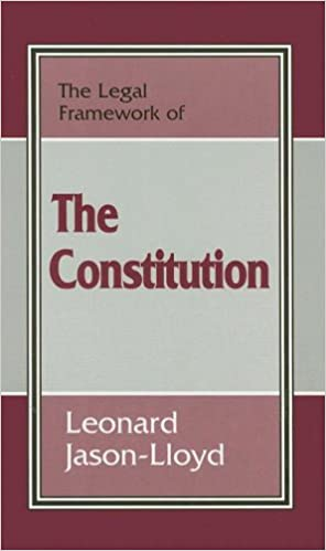 The Legal Framework of the Constitution (The Legal Framework Series)
