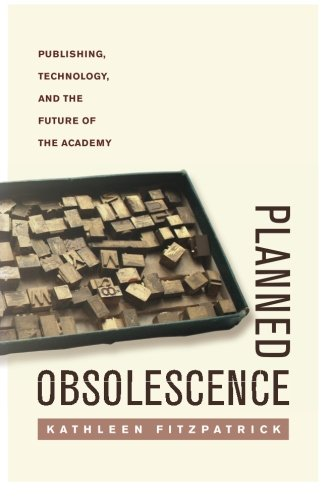 Planned Obsolescence: Publishing, Technology, and the Future of the Academy by NYU Press