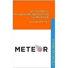 Découvrir le framework Meteor par la pratique: Javascript Série Vol 1 (French Edition)