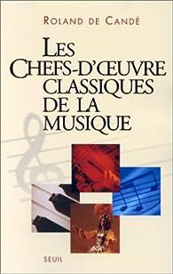 Les Chefs-d'oeuvre classiques de la musique par Roland de Candé