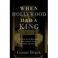 When Hollywood Had a King: The Reign of Lew Wasserman, Who Leveraged Talent into Power and Influence book cover