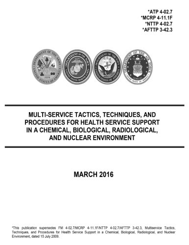 Read Online Multi-Service Tactics, Techniques, and Procedures for Health Service Support in a Chemical, Biological, Radiological, and Nuclear Environment March 2016 ebook