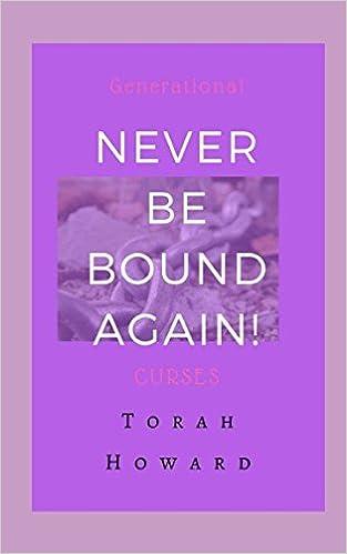 Never Be Bound Again!: Generational Curses: Torah Howard