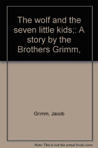 The wolf and the seven little kids;: A story by the Brothers Grimm,