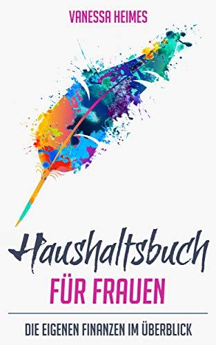b75185d3b489a8 Haushaltsbuch für Frauen - Die eigenen Finanzen im Überblick (German  Edition) by  Heimes