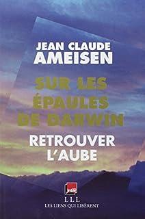 Sur les épaules de Darwin 03 : sur les épaules des géants  : Retrouver l'aube, Ameisen, Jean-Claude