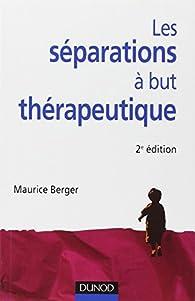 Les séparations à but thérapeutique - 2e édition par Maurice Berger