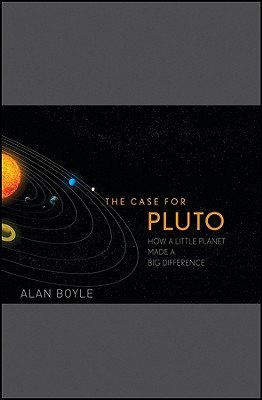 The Case for Pluto: How a Little Planet Made a Big Difference