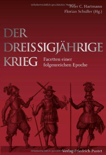 Der Dreißigjährige Krieg: Facetten einer folgenreichen Epoche Gebundenes Buch – Januar 2010 Peter C. Hartmann Florian Schuller Pustet 3791722174