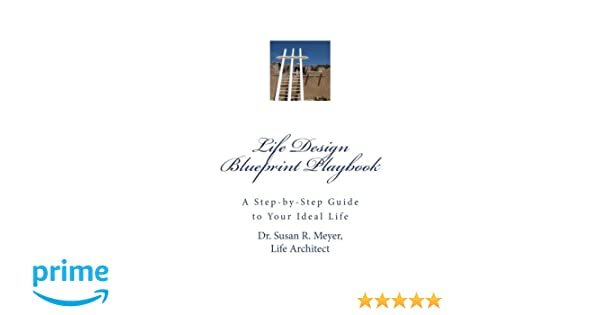 Life design blueprint playbook a step by step guide to your ideal life design blueprint playbook a step by step guide to your ideal life dr susan r meyer 9780989904612 amazon books malvernweather Images