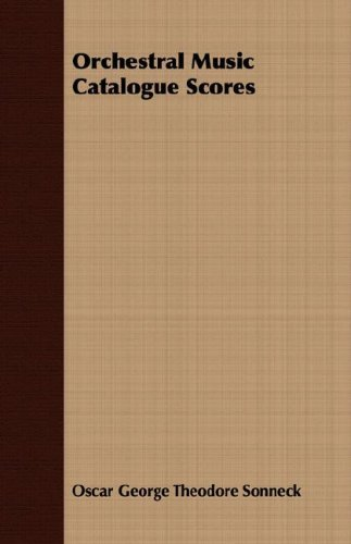 Orchestral Music Catalogue Scores by Oscar George Theodore Sonneck (2007-03-15) (Sales Catalogue Myers)