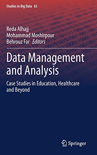 Data Management and Analysis: Case Studies in Education, Healthcare and Beyond (Studies in Big Data)