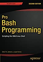 Pro Bash Programming: Scripting the GNU/Linux Shell, 2nd Edition