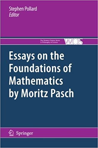 Essays on the Foundations of Mathematics by Moritz Pasch (The Western Ontario Series in Philosophy of Science) (2012-11-06)