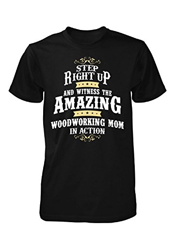 Amazing Woodworking Mom In Action. Mother's Day Gift - Unisex Tshirt