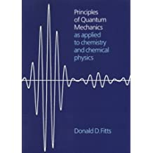Principles of Quantum Mechanics: As Applied to Chemistry and Chemical Physics