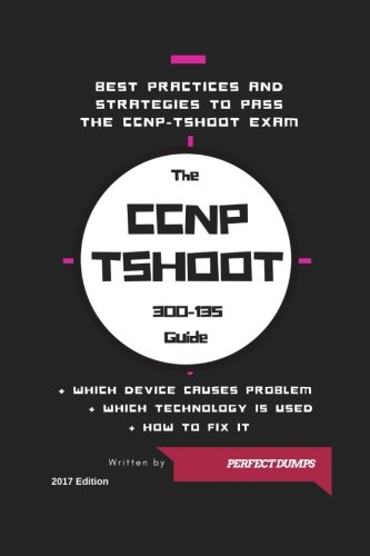 CCNP TSHOOT 300-135 (Routing & Switching): Troubleshooting and Maintaining Cisco IP Networks (TSHOOT)