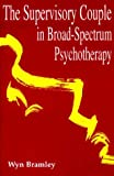 The Supervisory Couple in Broad-Spectrum Psychotherapy, Bramley, Wyn, 1853433535