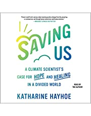 Saving Us: A Climate Scientist's Case for Hope and Healing in a Divided World