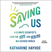 Saving Us: A Climate Scientist's Case for Hope and Healing in a Divided W