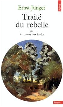 Traité du rebelle, ou le recours aux forêts ; suivi de, Polarisations par Jünger