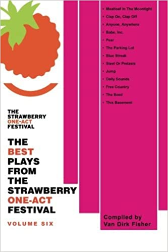 The Best Plays From The Strawberry One-Act Festival: Volume 6 by Van Dirk Fisher (2011-05-26)