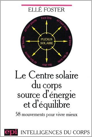 En ligne téléchargement Le centre solaire du corps source d'énergie et d'équilibre : 58 mouvements pour vivre mieux pdf, epub
