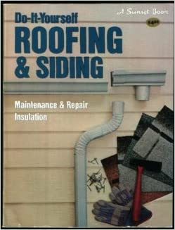 Beautiful Do It Yourself Roofing U0026 Siding: Maintaince U0026 Repair Insulation (Sunset  Building, Remodeling U0026 Home Design Books): Editors Of Sunset Books U0026 Sunset  Magazine ...