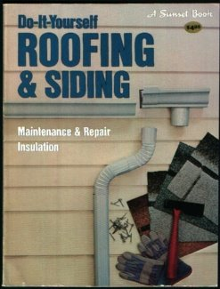 Do-It-Yourself Roofing & Siding: Maintaince & Repair Insulation (Sunset Building, Remodeling & Home Design Books)