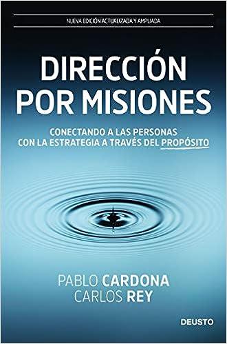 Dirección por misiones Conectando a las personas con la estrategia a través del propósito Pablo Cardona & Carlos Rey