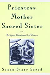 Priestess, Mother, Sacred Sister: Religions Dominated by Women Hardcover