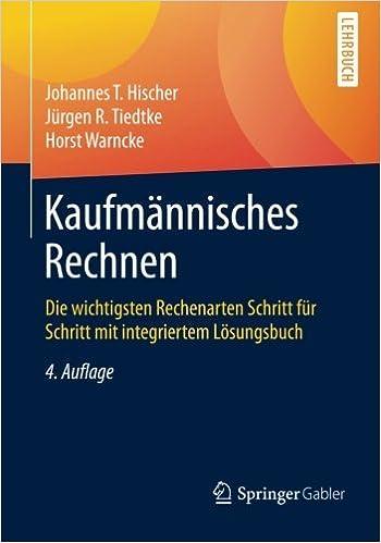 Book Kaufm????nnisches Rechnen: Die wichtigsten Rechenarten Schritt f????r Schritt mit integriertem L????sungsbuch (German Edition) by Johannes Hischer (2016-05-11)