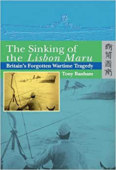 Book The Sinking of the Lisbon Maru: Britain's Forgotten Wartime Tragedy