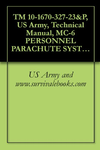 TM 10-1670-327-23&P, US Army, Technical Manual, MC-6 PERSONNEL PARACHUTE SYSTEM, NSN 1670-01-527-7537, 2009 (Cdc Parachute)