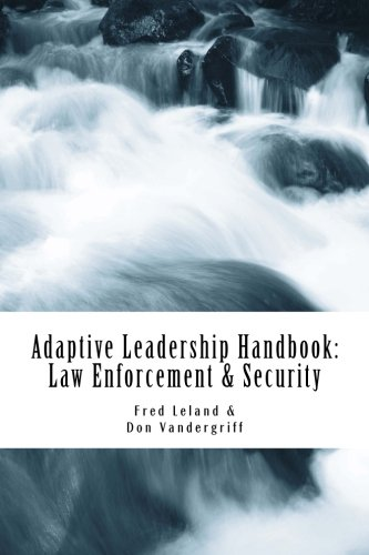 Read Online Adaptive Leadership Handbook - Law Enforcement & Security: Innovative Ways to Teach and Develop Your People (Volume 1) ebook