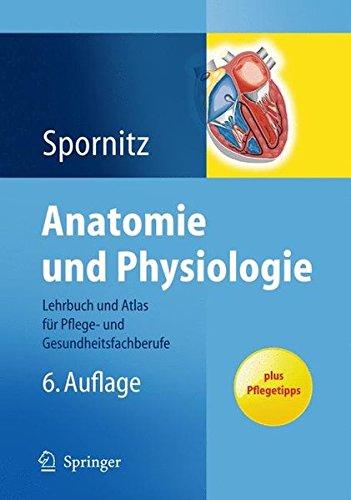 Anatomie und Physiologie: Lehrbuch und Atlas für Pflege- und Gesundheitsfachberufe