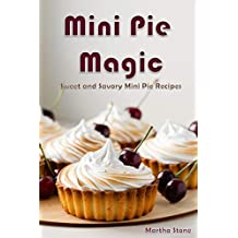 Mini Pie Magic: Sweet and Savory Mini Pie Recipes
