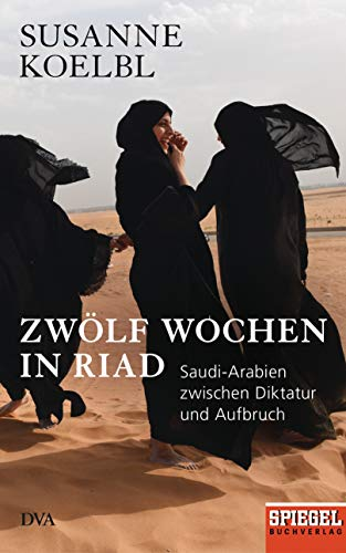 Zwölf Wochen in Riad: Saudi-Arabien zwischen Diktatur und Aufbruch - Ein SPIEGEL-Buch (German Edition)