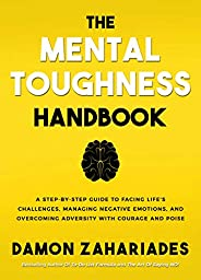 The Mental Toughness Handbook: A Step-By-Step Guide to Facing Life's Challenges, Managing Negative Emotion