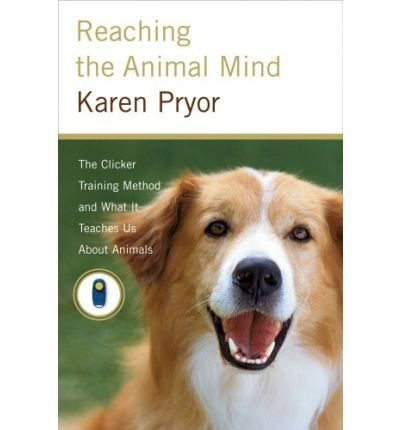 Download Reaching the Animal Mind: Clicker Training and What It Teaches Us about All Animals (Hardback) - Common pdf