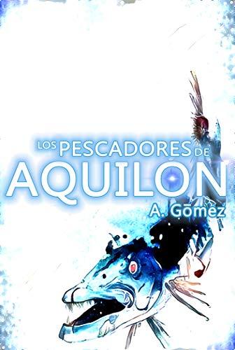 Los pescadores de Aquilón (Spanish Edition)