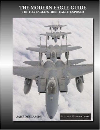 Modern Eagle (The Modern Eagle Guide: The F-15 Eagle/Strike Eagle Exposed)