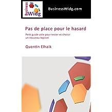 Pas de place pour le hasard: Petit guide utile pour tester et choisir un nouveau logiciel (French Edition)