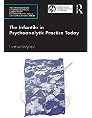 The Infantile in Psychoanalytic Practice Today