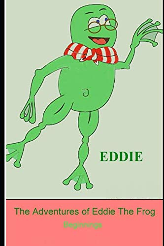 The Adventures of Eddie the Frog: Beginnings (Eddies Adventures)