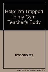 help! i'm trapped in my gym teacher's body