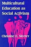 Multicultural Education As Social Activism, Sleeter, Christine E., 0791429970