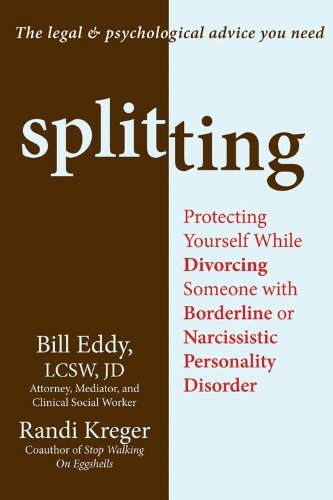 Splitting: Protecting Yourself While Divorcing Someone with Borderline or Narcissistic Personality Disorder by Randy Kreger (19-Jan-2012) Paperback