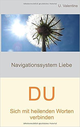 Sich mit heilenden Worten verbinden - Du: Navigationssystem Liebe: Volume 1